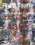 Philip Taaffe - das Leben der Formen : Werke 1980-2008 ; [anlässlich der Ausstellung Philip Taaffe - das Leben der Formen. Werke 1980-2008, Kunstmuseum Wolfsburg, 8. März 2008 bis 29. Juni 2008]