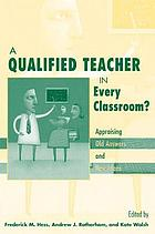 A qualified teacher in every classroom? : appraising old answers and new ideas