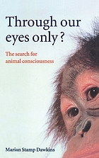 Through our eyes only? : the search for animal consciousness
