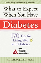 What to expect when you have diabetes : 170 tips for living well with diabetes