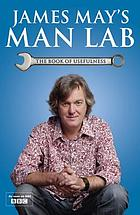 James May's man lab : the book of usefulness