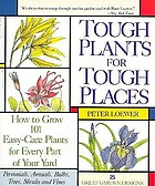 Tough plants for tough places : how to grow 101 easy-care plants for every part of your yard