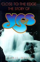 Close to the edge : the story of Yes