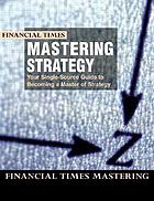 Financial times mastering strategy : the complete MBA companion in strategy