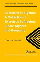 Exercises in algebra : a collection of exercises in algebra, linear algebra, and geometry