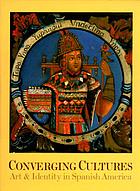 Converging cultures : art & identity in Spanish America
