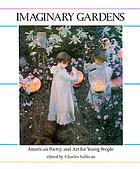 Imaginary gardens : American poetry and art for young people