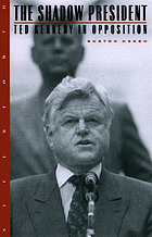 The shadow president : Ted Kennedy in opposition
