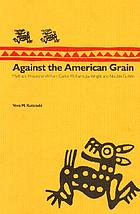 Against the American grain : myth and history in William Carlos Williams, Jay Wright, and Nicolás Guillén