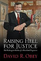 Raising hell for justice : the Washington battles of a heartland progressive