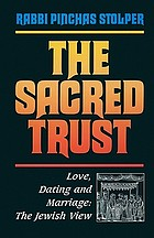 The sacred trust : love, dating and marriage : the Jewish view