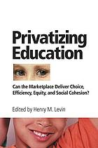 Privatizing education : can the marketplace deliver choice, efficiency, equity, and social cohesion?