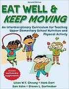 Eat well & keep moving : an interdisciplinary curriculum for teaching upper elementaty school nutrition and physical activity