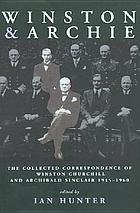 Winston and Archie : the letters of Sir Archibald Sinclair and Winston S. Churchill 1915-1960