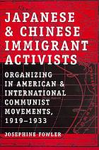 Japanese and Chinese immigrant activists : organizing in American and international Communist movements, 1919-1933