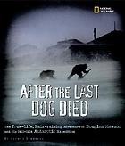 After the last dog died : the true-life, hair-raising adventure of Douglas Mawson and his 1911-1914 Antarctic Expedition