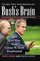 Bush's brain : how Karl Rove made George W. Bush presidential