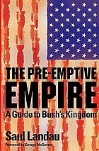 The pre-emptive empire a guide to Bush's kingdom