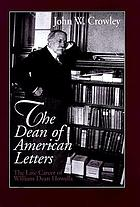 The Dean of American Letters : the late career of William Dean Howells