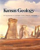 Kansas geology : an introduction to landscapes, rocks, minerals, and fossils