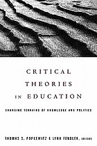 Critical theories in education : changing terrains of knowledge and politics