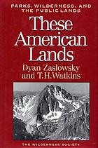 These American lands : parks, wilderness, and the public lands