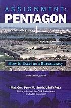 Assignment--Pentagon : how to excel in a bureaucracy