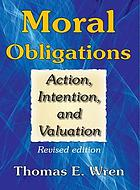 Moral obligations : action, intention, and valuation