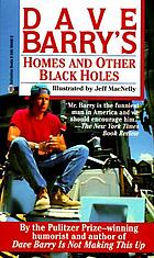 Dave Barry's homes and other black holes : the happy homeowner's guide to ritual closing ceremonies, Newton's first law of furniture buying, the lethal chemicals man, and other perils of the American dream