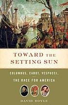 Toward the setting sun : Columbus, Cabot, Vespucci, and the race for America