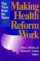 Making health reform work : the view from the states