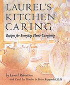 Laurel's kitchen caring : recipes for everyday home caregiving