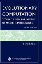 Evolutionary computation : toward a new philosophy of machine intelligence