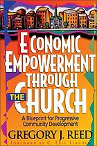 Economic empowerment through the church : a blueprint for progressive community development