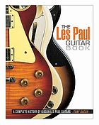 The Les Paul guitar book : a complete history of Gibson Les Paul guitars