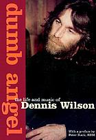 Dumb angel : the life and music of Dennis Wilson