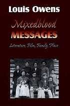 Mixedblood messages : literature, film, family, place