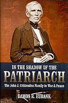 In the shadow of the patriarch : the John J. Crittenden family in war and peace