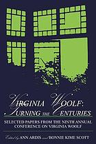 Virginia Woolf : turning the centuries : selected papers from the ninth annual Conference on Virginia Woolf : University of Delaware, June 10-13, 1999