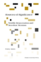 Sources of significance : worldly rejuvenation and neo-stoic heroism