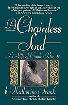 A chainless soul : a life of Emily Brontë
