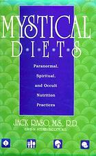 Mystical diets : paranormal, spiritual, and occult nutrition practices