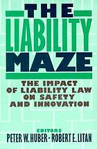 The Liability maze : the impact of liability law on safety and innovation