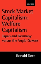 Stock market capitalism : welfare capitalism : Japan and Germany versus the Anglo-Saxons