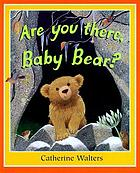 Are you there, Baby Bear