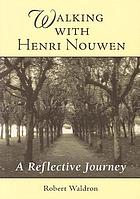 Walking with Henri Nouwen : a reflective journey