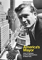 America's mayor : John V. Lindsay and the reinvention of New York