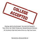 From applications to acceptance : the step-by-step college admissions guide : the only book for high school students written by a high school student