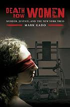 Death row women : murder, justice, and the New York press