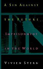 A sin against the future : imprisonment in the world